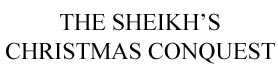 The Sheikh's Chirstmas Conquest